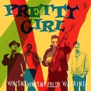Pretty Girl/Vincent Vincent And The Villains