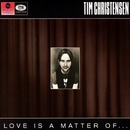 Love Is A Matter Of.../Tim Christensen