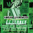 She's Got Nothing On (But The Radio) [Adrian Lux Remixes] (Adrian Lux Remixes)/Roxette