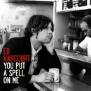 You Put A Spell On Me/Ed Harcourt