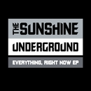 Everything, Right Now EP/The Sunshine Underground