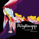 Beautiful Day Without You/Röyksopp