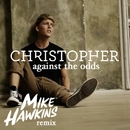 Against The Odds (Mike Hawkins Remix)/Christopher