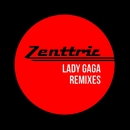 Lady Gaga Remixes/Zenttric