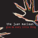 Give Me Every Little Thing/The Juan Maclean