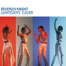Whatever's Clever/Beverley Knight