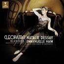 "Handel : ""Cleopatra"" - Giulio Cesare Opera arias/Natalie Dessay/Le Concert d`Astrée/Emmanuelle Haïm"