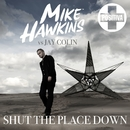 Shut the Place Down/Mike Hawkins/Jay Colin