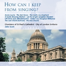 How can I keep from singing?/Choristers of St Paul's Cathedral/John Scott