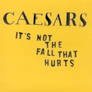 It's Not the Fall That Hurts/Caesars