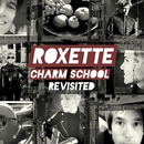 Charm School Revisited/Roxette