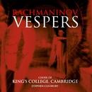 Rachmaninov Vespers/Choir of King's College, Cambridge/Stephen Cleobury
