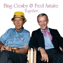 Together/Bing Crosby & Fred Astaire