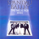 The Twelve Inch Mixes/Spandau Ballet