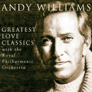 Greatest Love Classics/Andy Williams With The Royal Philharmonic Orchestra