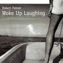 Woke Up Laughing/Robert Palmer
