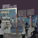 Adieu Haïti/Raphaël