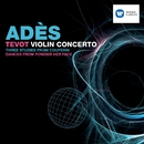 Adès: Tevot & Violin Concerto/Thomas Adès