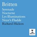 Britten: Les Illuminations, Serenade, Nocturne, Noye's Fludde/Richard Hickox/City of London Sinfonia