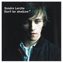 Don't Be Shallow/Sondre Lerche