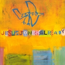 Already/Jesus Jones