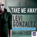 Take Me Away (Cristobal Chaves Remix)/Levi González