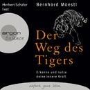 Der Weg des Tigers - Erkenne und nutze deine innere Kraft (Gekürzte Fassung)/Bernhard Moestl