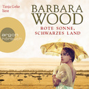 Rote Sonne, schwarzes Land (Gekürzte Fassung)/Barbara Wood