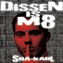 Dissen is M8/Sha-Karl