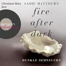 Fire After Dark, Folge 1: Dunkle Sehnsucht (Ungekürzte Fassung)/Sadie Matthews