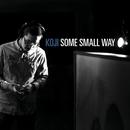Some Small Way/Koji