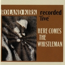 Here Comes The Whistleman/Rahsaan Roland Kirk
