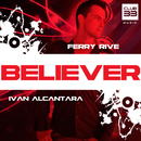 Believer [feat. Ivan Alcantara] (Radio Edit)/Ferry Rive