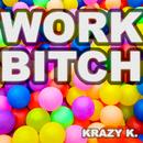 Work Bitch/Krazy K.