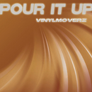 Pour It Up/Vinylmoverz