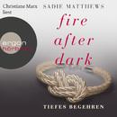 Fire After Dark, Folge 2: Tiefes Begehren (Ungekürzte Fassung)/Sadie Matthews