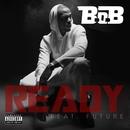 Ready (feat. Future)/B.o.B