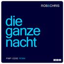 Die ganze Nacht (Pimp! Code Radio Edit)/Rob & Chris