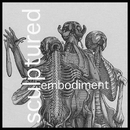 Embodiment/Sculptured