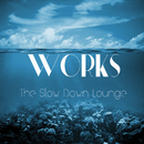 The Slow Down Lounge/WORKS