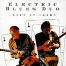 Lucky At Cards/Electric Blues Duo
