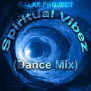 Spiritual Vibez (Dance Mix)/GalaX Project