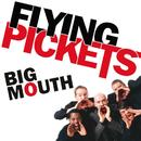 Big Mouth/Flying Pickets