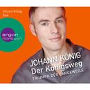 Der Königsweg - Triumph der Langeweile (Ungekürzte Fassung)/Johann König