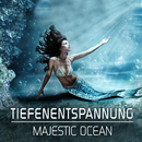 Majestic Ocean: Tiefenentspannung/Infinite Wellness Art