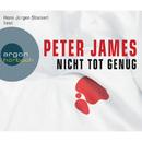 Nicht tot genug (Gekürzte Fassung)/Peter James