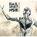 Oi Magoi/Hail Spirit Noir