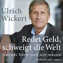 Redet Geld, schweigt die Welt (Gekürzt)/Ulrich Wickert