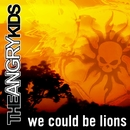 We Could Be Lions/The Angry Kids