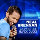 Women and Black Dudes/Neal Brennan